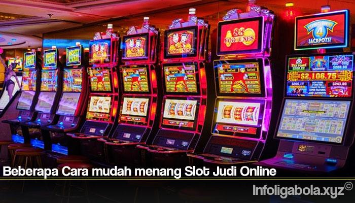 Beberapa Cara mudah menang Slot Judi Online