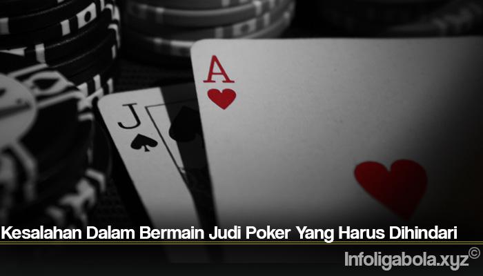 Kesalahan Dalam Bermain Judi Poker Yang Harus Dihindari