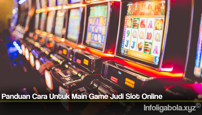 Panduan Cara Untuk Main Game Judi Slot Online