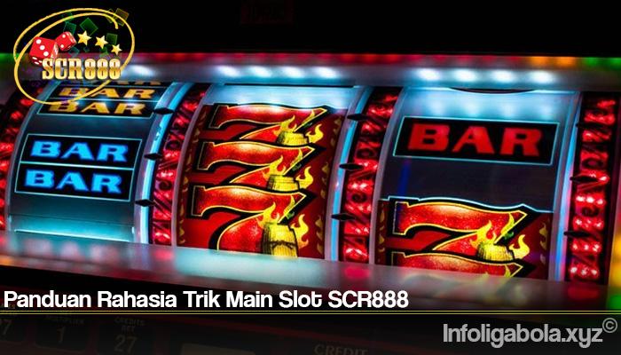 Panduan Rahasia Trik Main Slot SCR888