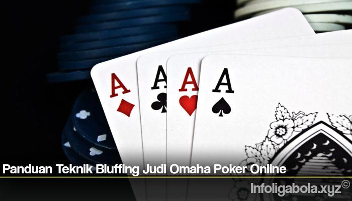 Panduan Teknik Bluffing Judi Omaha Poker Online