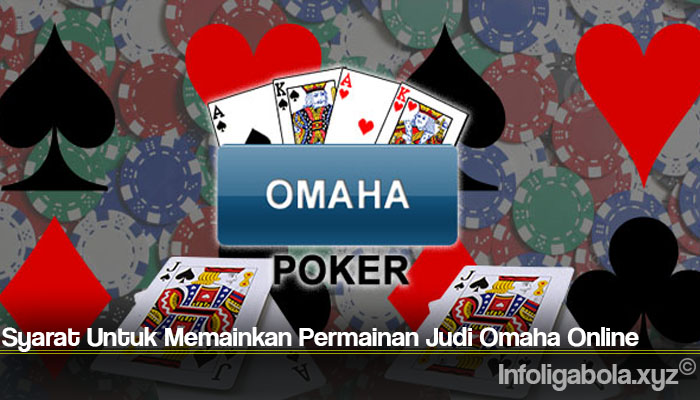 Syarat Untuk Memainkan Permainan Judi Omaha Online