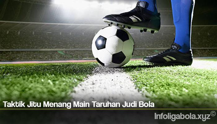 Taktik Jitu Menang Main Taruhan Judi Bola