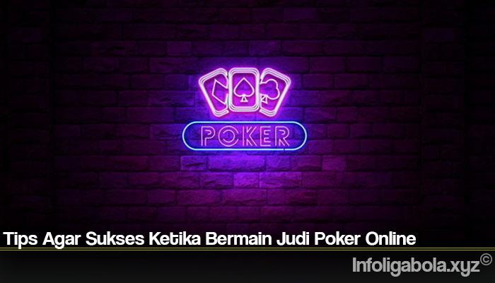 Tips Agar Sukses Ketika Bermain Judi Poker Online