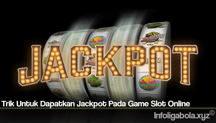 Trik Untuk Dapatkan Jackpot Pada Game Slot Online